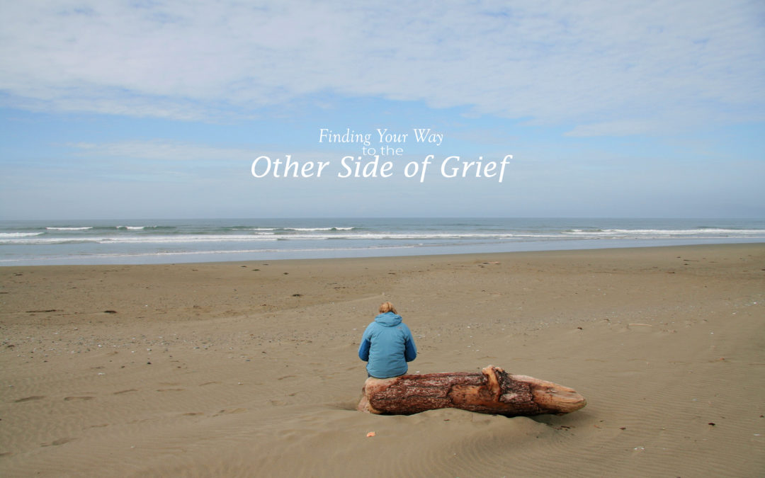Finding Your Way to the Other Side of Grief